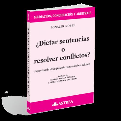 ¿Dictar sentencias o resolver conflictos?